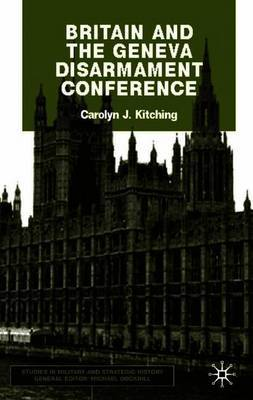 Britain and the Geneva Disarmament Conference by Carolyn J. Kitching image