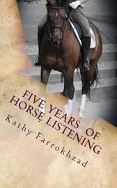 5 Years of Horse Listening by Kathy Farrokhzad