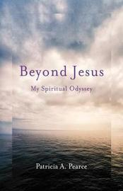 Beyond Jesus by Patricia a Pearce