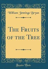 The Fruits of the Tree (Classic Reprint) by William Jennings Bryan image