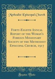Forty-Eighth Annual Report of the Woman's Foreign Missionary Society of the Methodist Episcopal Church, 1917 (Classic Reprint) by Methodist Episcopal Church