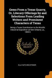 Gems from a Texas Quarry, Or, Literary Offerings by and Selections from Leading Writers and Prominent Characters of Texas by Ella Hutchins Sydnor