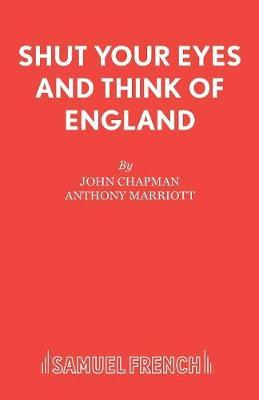 Shut Your Eyes and Think of England by John Chapman