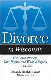 Divorce in Wisconsin by Linda S Vanden Heuvel