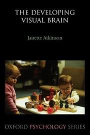 The Developing Visual Brain by Janette Atkinson