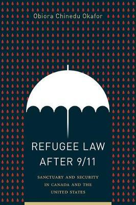 Refugee Law after 9/11 by Obiora Chinedu Okafor