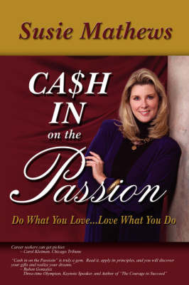 Cash in on the Passion: Do What You Love...Love What You Do by Susie Mathews image