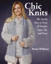 Chic Knits: Mix Novelty Yarns to Create 25 Ponchos, Capes, Tops and Purses by Maria Williams image