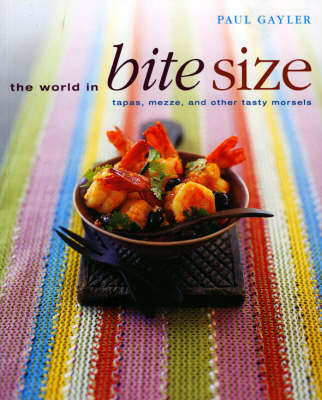 The World in Bite Size: Tapas, Mezze, and Other Tasty Morsels by Chef Paul Gayler image