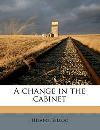 A Change in the Cabinet by Hilaire Belloc