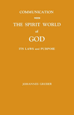 Communication with the Spirit World of God by Johannes Greber