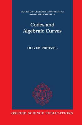 Codes and Algebraic Curves by Oliver Pretzel