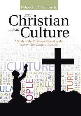 The Christian and the Culture by Bishop Eric a Lambert Jr image