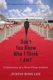 Don't You Know Who I Think I Am? by Justin Ross Lee