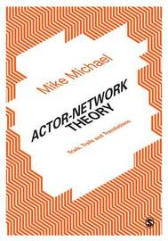 Actor-Network Theory by Mike Michael