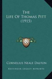 The Life of Thomas Pitt (1915) by Cornelius Neale Dalton