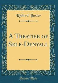 A Treatise of Self-Denyall (Classic Reprint) by Richard Baxter