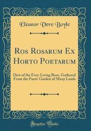 Ros Rosarum Ex Horto Poetarum by Eleanor Vere Boyle image