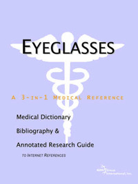 Eyeglasses - A Medical Dictionary, Bibliography, and Annotated Research Guide to Internet References by ICON Health Publications image
