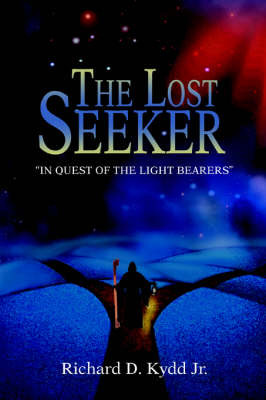 The Lost Seeker: In Quest of the Light Bearers by Richard D Kydd Jr image