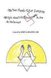 Two Hands Full of Sunshine (Volume 2): An Epic about Children Trapped in the Holocaust by John Deaton, M.D.