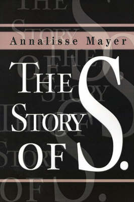 The Story of S. by Annalisse Mayer