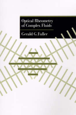 Optical Rheometry of Complex Fluids by Gerald G Fuller