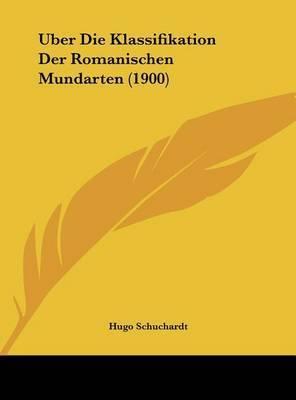 Uber Die Klassifikation Der Romanischen Mundarten (1900) by Hugo Schuchardt