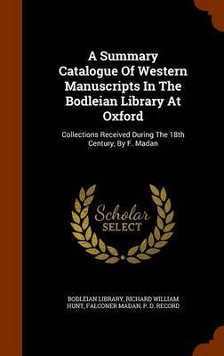 A Summary Catalogue of Western Manuscripts in the Bodleian Library at Oxford by Bodleian Library