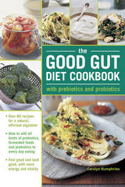 The Good Gut Diet Cookbook: with Prebiotics and Probiotics by Carolyn Humphries