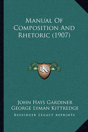 Manual of Composition and Rhetoric (1907) by George Lyman Kittredge