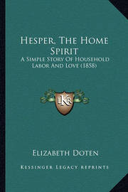 Hesper, the Home Spirit: A Simple Story of Household Labor and Love (1858) by Elizabeth Doten