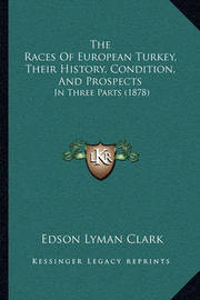 The Races of European Turkey, Their History, Condition, and Prospects: In Three Parts (1878) by Edson Lyman Clark