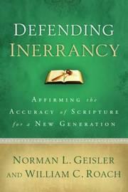 Defending Inerrancy by Norman L. Geisler