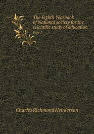 The Eighth Yearbook of National Society for the Scientific Study of Education Part 1 by Charles Richmond Henderson