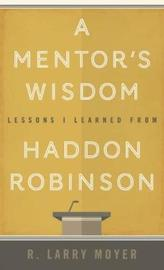 A Mentor's Wisdom by R Larry Moyer