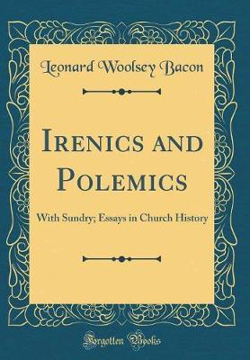 Irenics and Polemics by Leonard Woolsey Bacon image