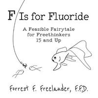 F Is for Fluoride by Forrest F Freelander