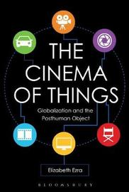 The Cinema of Things by Elizabeth Ezra