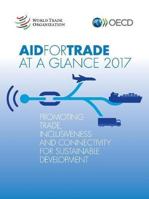 Aid for trade at a glance 2017 by Organisation for Economic Co-operation and Development