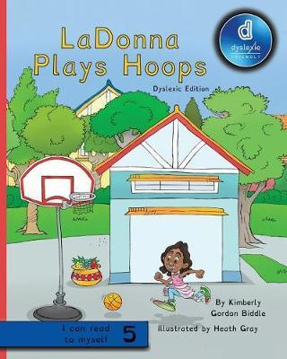 LaDonna Plays Hoops Dyslexic Edition by Kimberly A. Gordon Biddle