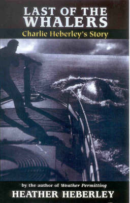 Last of the Whalers: Charlie Heberley's Story by Heather Heberley image