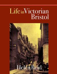 Life in Victorian Bristol by Helen Reid image