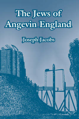 The Jews of Angevin England by Joseph Jacobs image