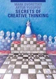 Secrets of Creative Thinking by Mark Dvoretsky
