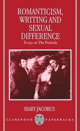 Romanticism, Writing, and Sexual Difference by Mary Jacobus