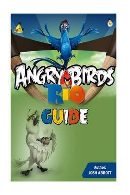 Angry Birds Rio Guide by Josh Abbott image