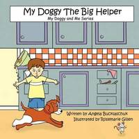 My Doggy the Big Helper by Angela Bucklaschuk