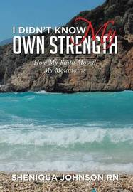 I Didn't Know My Own Strength by Sheniqua Johnson Rn image