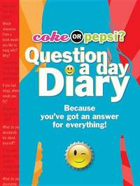 Coke or Pepsi? Question a Day Diary: Because You've Got an Answer for Everything! by Mickey Gill